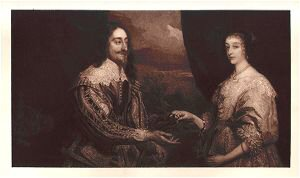 Charles I and Henrietta Maria by Sir Anthony Vandyke.