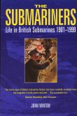 The Submariners.  Life in British Submarines 1901 - 1999. by John Winton.