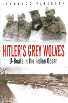 Hitlers Grey Wolves - U-Boats in the Indian Ocean by Lawrence Paterson.