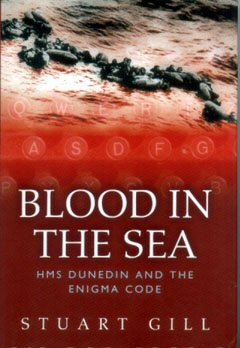 Blood in the Sea - HMS Dunedin and the Enigma Code by Stuart Gill.