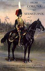 From Coruna to Sebastopol : The History of C Battery, A Brigade, Royal Horse Artillery.