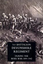 1st Battlaion Devonshire Regiment During the Boer War 1899-1902 by Col. M Jackson.