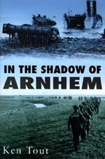 In the Shadow of Arnhem by Ken Tout.