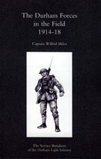 The Durham Forces in the Field 1914 - 18 by Captain Wilfrid Miles.