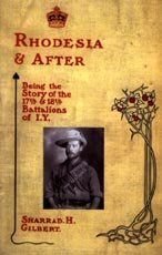 Rhodesia and After - Being the Story of the 17th and 18th Battalions of Imperial Yeomanry.