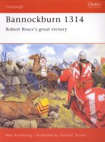 Bannockburn 1314, Robert Bruce's Great Victory by Pete Armstrong.